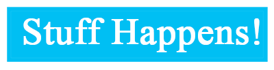 Bumper sticker: Stuff Happens!