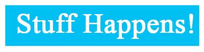 Bumper sticker: Stuff Happens!